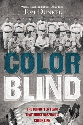 Color Blind: The Forgotten Team That Broke Baseball's Color Line - Dunkel, Tom