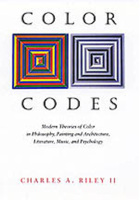 Color Codes: Modern Theories of Color in Philosophy, Painting and Architecture, Literature, Music, and Psychology - Riley, Charles A, II