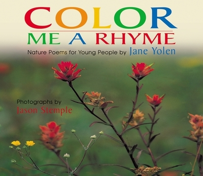 Color Me a Rhyme: Nature Poems for Young People - Yolen, Jane, and Stemple, Jason (Photographer)