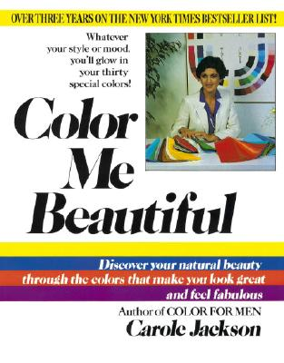 Color Me Beautiful: Discover Your Natural Beauty Through the Colors That Make You Look Great and Feel Fabulous - Jackson, Carole