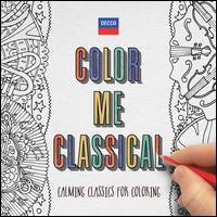 Color Me Classical [US Version] - Albrecht Mayer (oboe); Clifford Curzon (piano); Craig Ogden (guitar); Emma Johnson (clarinet); Ji Liu (piano);...