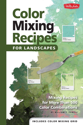 Color Mixing Recipes for Landscapes: Mixing recipes for more than 400 color combinations - Powell, William F