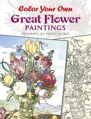 Color Your Own Great Flower Paintings - Noble, Marty