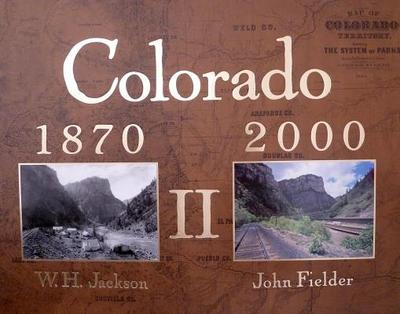 Colorado 1870-2000 II - Fielder, John (Photographer), and Jackson, William H (Photographer)