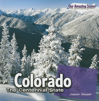Colorado: The Centennial State - Glaser, Jason
