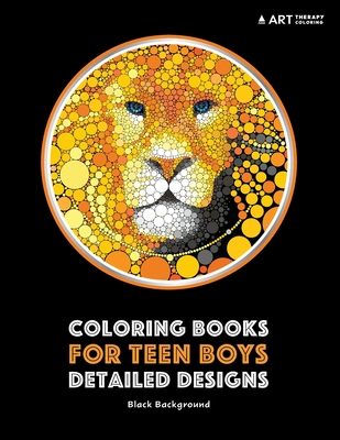 Coloring Books for Teen Boys: Detailed Designs: Black Background: Advanced Drawings for Teenagers & Older Boys; Zendoodle Skulls, Snakes, Lions, Wolves, Owls & Geometric Patterns; Midnight Edition - Art Therapy Coloring