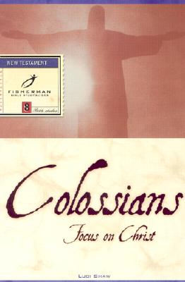 Colossians: Focus on Christ - Shaw, Luci
