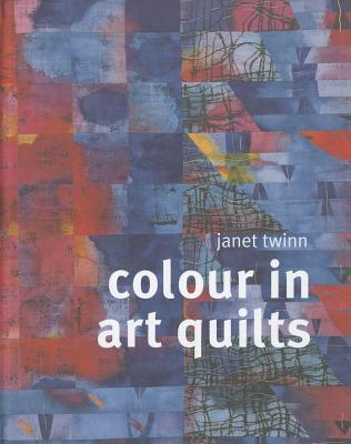Colour in Art Quilts - Twinn, Janet