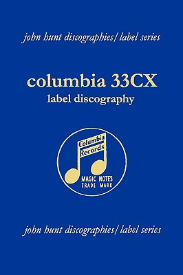 Columbia 33cx Label Discography. [2004]. - Hunt, John