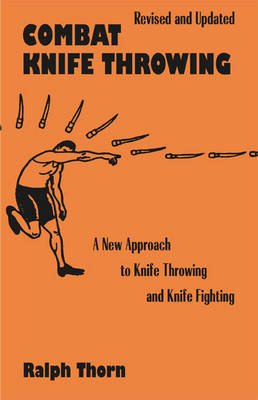 Combat Knife Throwing: A New Approach to Knife Throwing and Knife Fighting - Thorn, Ralph