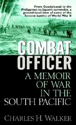 Combat Officer: A Memoir of War in the South Pacific - Walker, Charles H