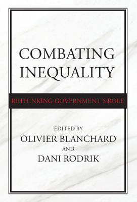 Combating Inequality: Rethinking Government's Role - Blanchard, Olivier (Editor), and Rodrik, Dani (Editor)