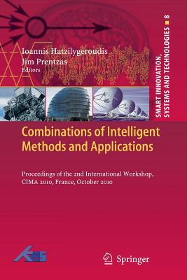 Combinations of Intelligent Methods and Applications: Proceedings of the 2nd International Workshop, CIMA 2010, France, October 2010 - Hatzilygeroudis, Ioannis (Editor), and Prentzas, Jim (Editor)