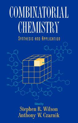 Combinatorial Chemistry: Synthesis and Application - Wilson, Stephen R. (Editor), and Czarnik, Anthony W. (Editor)