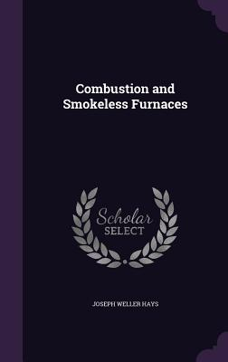 Combustion and Smokeless Furnaces - Hays, Joseph Weller