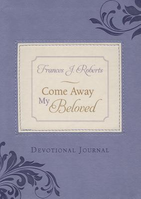 Come Away My Beloved Devotional Journal - Roberts, Frances J