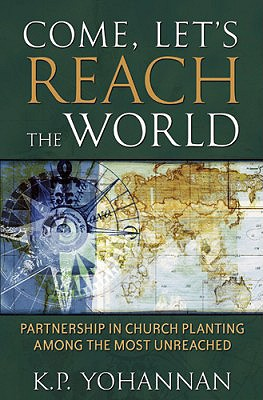 Come, Let's Reach the World: Partnership in Church Planting Among the Most Unreached - Yohannan, K P