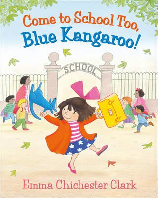 Come to School too, Blue Kangaroo! - Chichester Clark, Emma