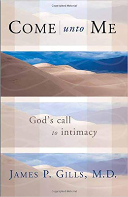 Come Unto Me: God's Call to Intimacy - Gills, James P, Dr., M.D.