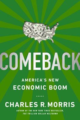 Comeback: America's New Economic Boom - Morris, Charles R
