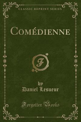 Comedienne (Classic Reprint) - Lesueur, Daniel