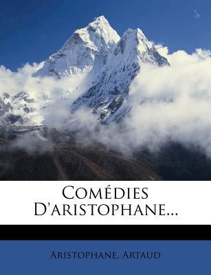 Comedies D'Aristophane... - Artaud, and Aristophane (Creator)