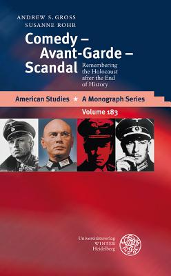 Comedy - Avant-Garde - Scandal: Remembering the Holocaust After the End of History - Gross, Andrew S, and Rohr, Susanne