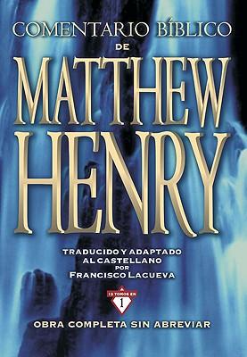 Comentario Biblico Matthew Henry: Obra Completa Sin Abreviar: 13 Tomos En 1 - Castellano, Al, and Lacueva, Francisco