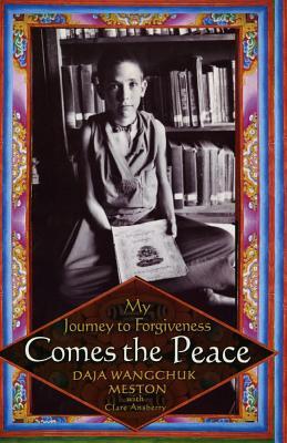 Comes the Peace: My Journey to Forgiveness - Meston, Daja Wangchuk