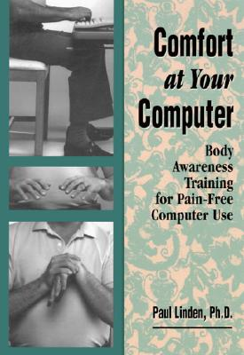 Comfort at Your Computer: Body Awareness Training for Pain-Free Computer Use - Linden, Paul