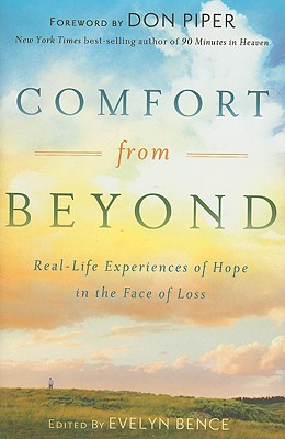 Comfort from Beyond: Real-Life Experiences of Hope in the Face of Loss - Bence, Evelyn (Editor), and Piper, Don (Foreword by)