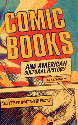 Comic Books and American Cultural History: An Anthology - Pustz, Matthew (Editor)