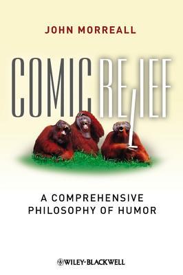 Comic Relief: A Comprehensive Philosophy of Humor - Morreall, John