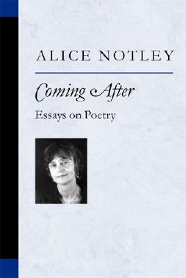 Coming After: Essays on Poetry - Notley, Alice
