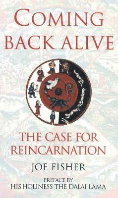 Coming Back Alive: The Case for Reincarnation - Fisher, Joe, and His Holiness the Dalai Lama (Preface by)