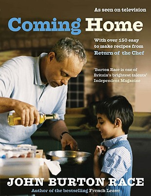 Coming Home: With Over 150 Easy to Make Recipes from Return of the Chef - Race, John Burton