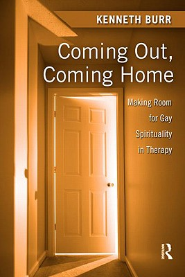 Coming Out, Coming Home: Making Room for Gay Spirituality in Therapy - Burr, Kenneth A
