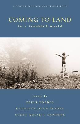 Coming to Land: In a Troubled World - Whybrow, Helen (Editor), and Sanders, Scott Russell, Professor, and Forbes, Peter