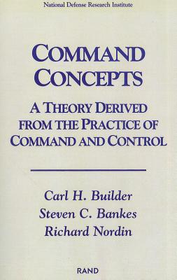 Command Concepts: A Theory Derived from the Practice of Command and Control - Builder, Carl H