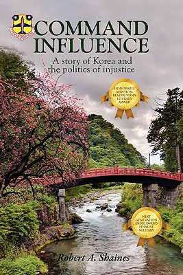 Command Influence: A Story of Korea and the Politics of Injustice - Shaines, Robert A