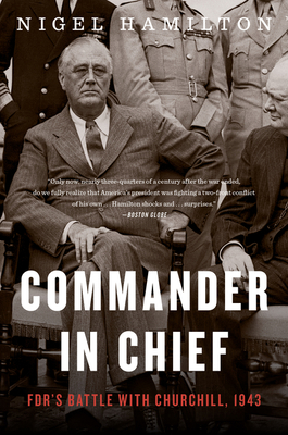 Commander in Chief: Fdr's Battle with Churchill, 1943 - Hamilton, Nigel