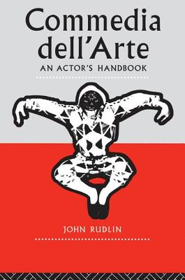 Commedia Dell'Arte: An Actor's Handbook - Rudlin, John