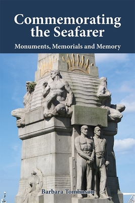 Commemorating the Seafarer: Monuments, Memorials and Memory - Tomlinson, Barbara, Dr.