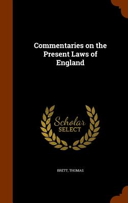 Commentaries on the Present Laws of England - Brett, Thomas (Creator)