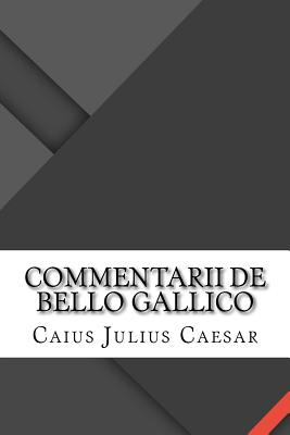 Commentarii de Bello Gallico - Caesar, Caius Julius