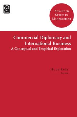 Commercial Diplomacy and International Business: A Conceptual and Empirical Exploration - Ruel, Huub (Editor), and Bondarouk, Tanya (Editor), and Olivas-Lujan, Miguel R (Editor)