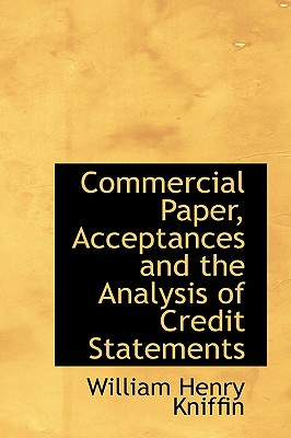 Commercial Paper, Acceptances and the Analysis of Credit Statements - Kniffin, William Henry