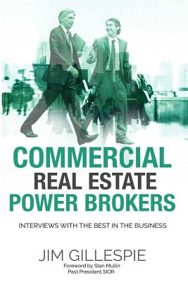 Commercial Real Estate Power Brokers: Interviews With the Best in the Business - Gillespie, Jim
