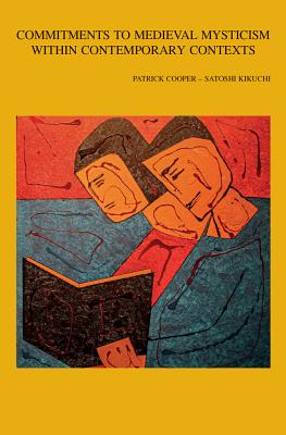 Commitments to Medieval Mysticism Within Contemporary Contexts - Cooper, P (Editor), and Kikuchi, S (Editor)
