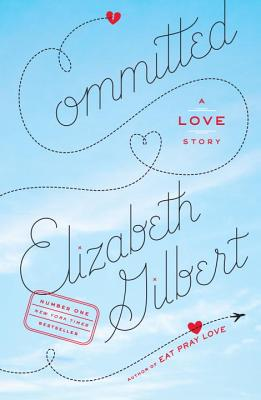 Committed: A Love Story - Gilbert, Elizabeth